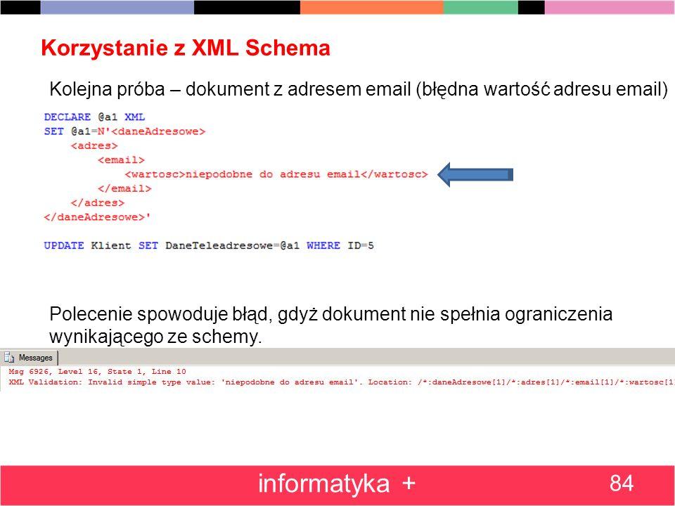 Korzystanie z XML Schema 84 informatyka + Kolejna próba – dokument z adresem email (błędna wartość adresu email) Polecenie spowoduje błąd, gdyż dokume