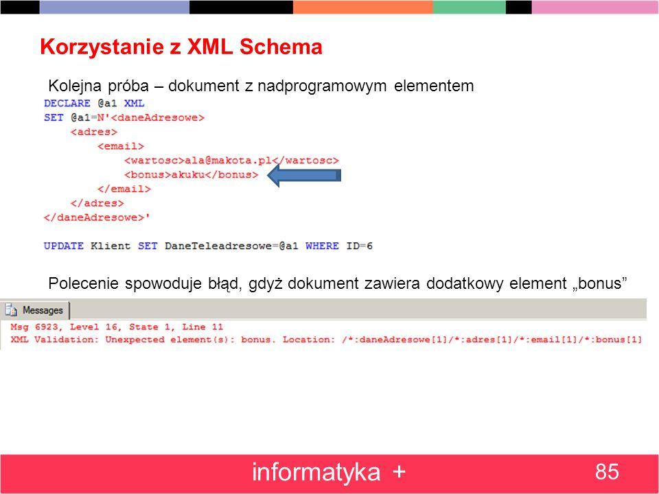 Korzystanie z XML Schema 85 informatyka + Kolejna próba – dokument z nadprogramowym elementem Polecenie spowoduje błąd, gdyż dokument zawiera dodatkow