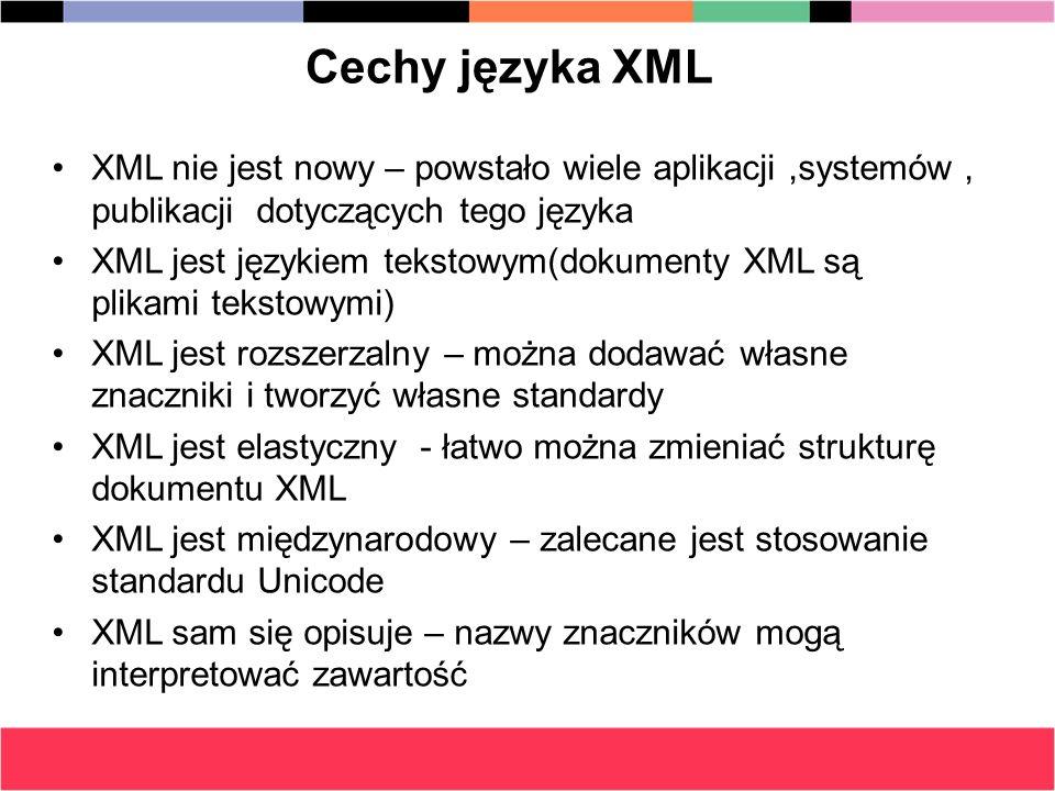 Cechy języka XML XML nie jest nowy – powstało wiele aplikacji,systemów, publikacji dotyczących tego języka XML jest językiem tekstowym(dokumenty XML s