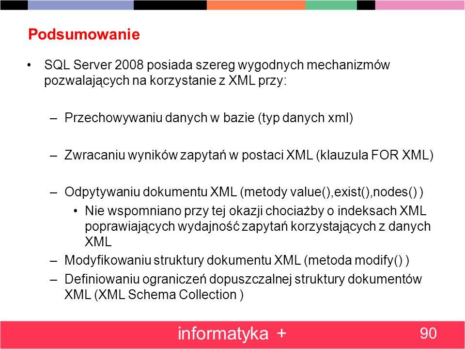 Podsumowanie SQL Server 2008 posiada szereg wygodnych mechanizmów pozwalających na korzystanie z XML przy: –Przechowywaniu danych w bazie (typ danych