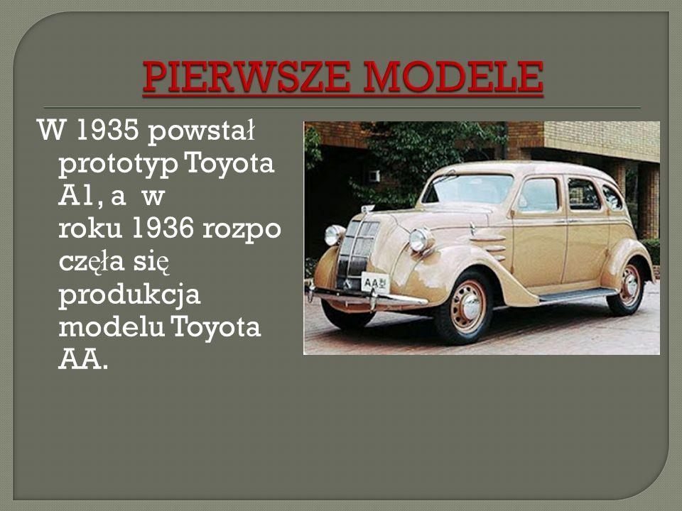 W 1935 powsta ł prototyp Toyota A1, a w roku 1936 rozpo cz ęł a si ę produkcja modelu Toyota AA.
