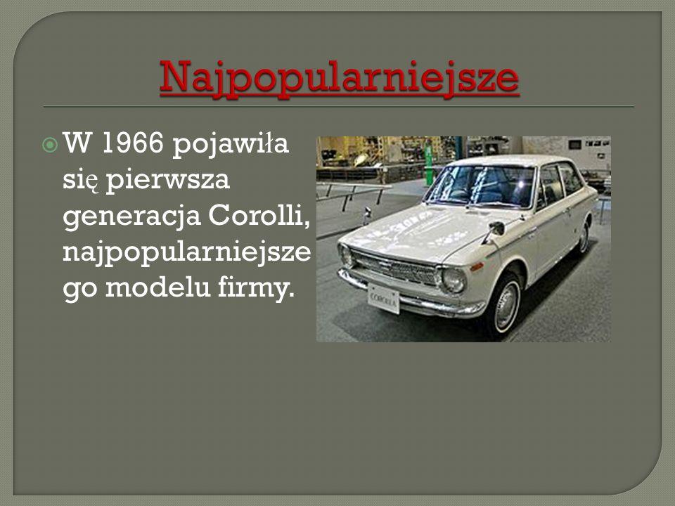 W 1966 pojawi ł a si ę pierwsza generacja Corolli, najpopularniejsze go modelu firmy.