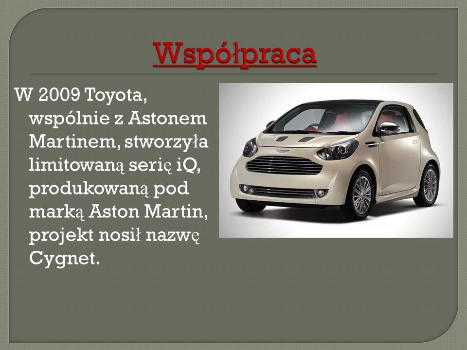 W 2009 Toyota, wspólnie z Astonem Martinem, stworzy ł a limitowan ą seri ę iQ, produkowan ą pod mark ą Aston Martin, projekt nosi ł nazw ę Cygnet.