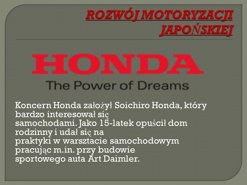 Koncern Honda za ł o ż y ł Soichiro Honda, który bardzo interesowa ł si ę samochodami. Jako 15-latek opu ś ci ł dom rodzinny i uda ł si ę na praktyki