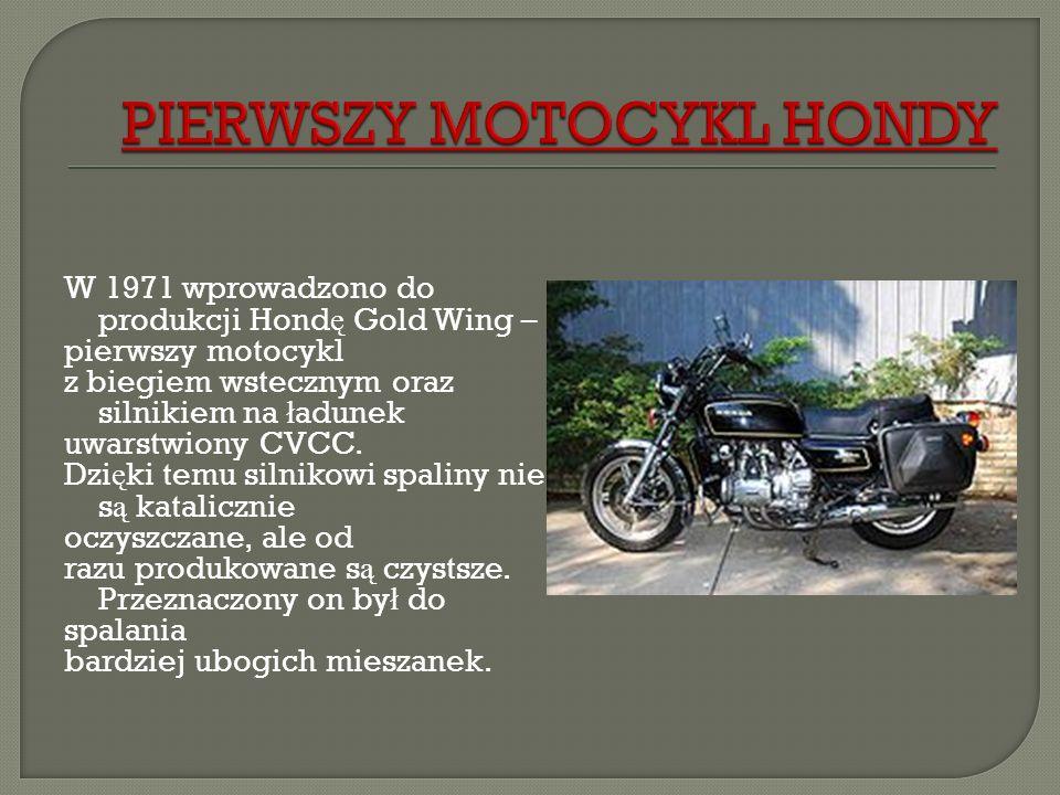 W 1971 wprowadzono do produkcji Hond ę Gold Wing – pierwszy motocykl z biegiem wstecznym oraz silnikiem na ł adunek uwarstwiony CVCC. Dzi ę ki temu si