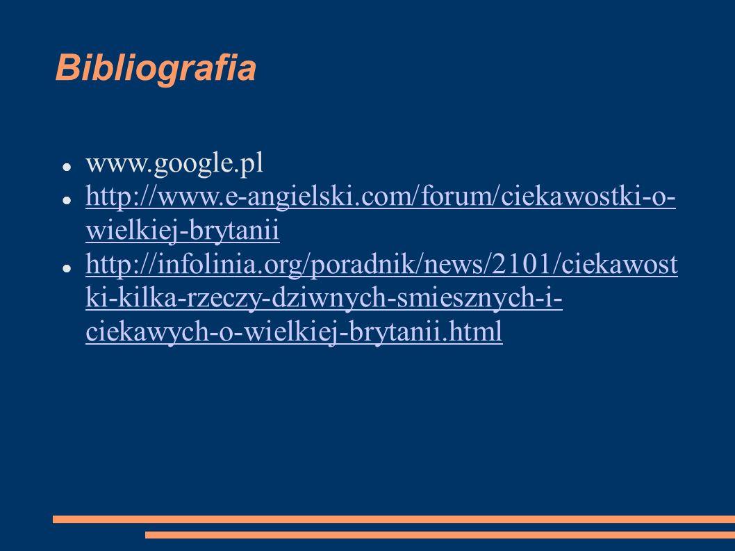 Bibliografia www.google.pl http://www.e-angielski.com/forum/ciekawostki-o- wielkiej-brytanii http://www.e-angielski.com/forum/ciekawostki-o- wielkiej-