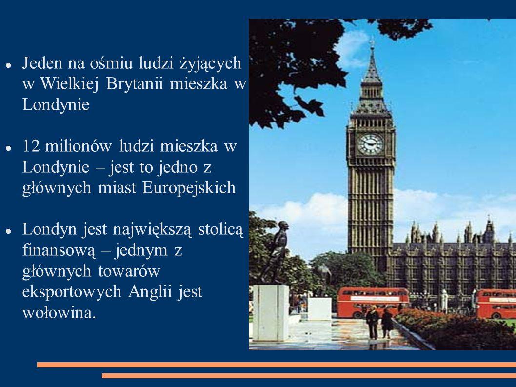 Jeden na ośmiu ludzi żyjących w Wielkiej Brytanii mieszka w Londynie 12 milionów ludzi mieszka w Londynie – jest to jedno z głównych miast Europejskic