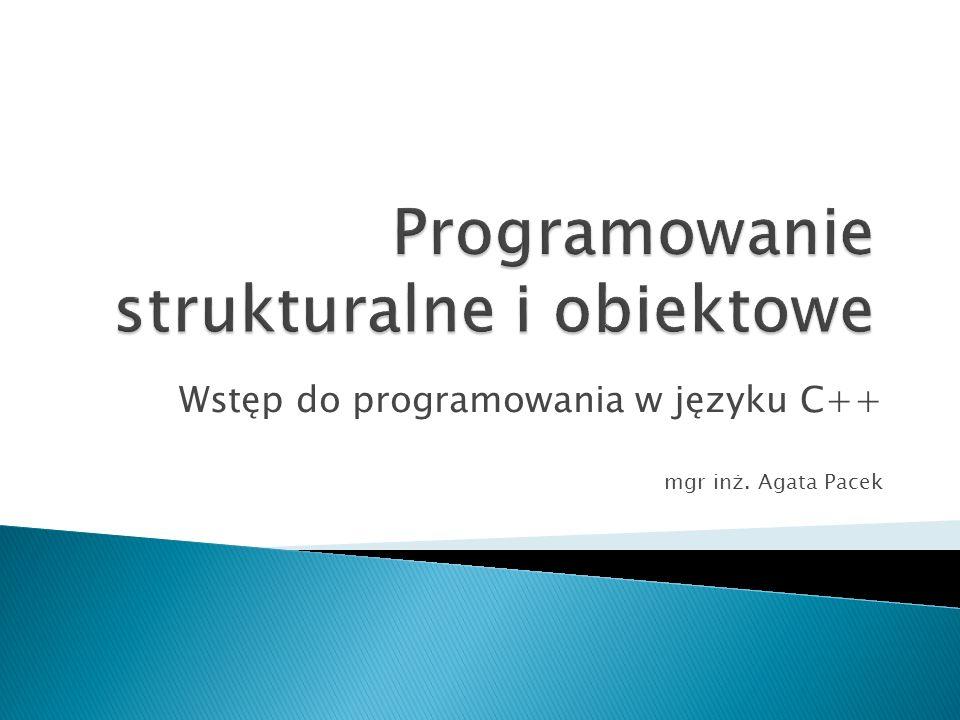 Wstęp do programowania w języku C++ mgr inż. Agata Pacek