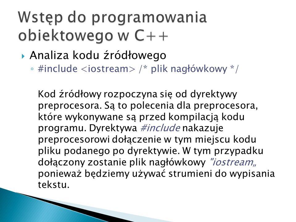 Analiza kodu źródłowego #include /* plik nagłówkowy */ Kod źródłowy rozpoczyna się od dyrektywy preprocesora. Są to polecenia dla preprocesora, które