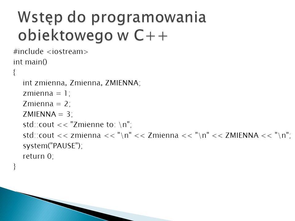 #include int main() { int zmienna, Zmienna, ZMIENNA; zmienna = 1; Zmienna = 2; ZMIENNA = 3; std::cout <<