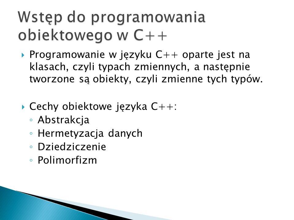 Programowanie w języku C++ oparte jest na klasach, czyli typach zmiennych, a następnie tworzone są obiekty, czyli zmienne tych typów. Cechy obiektowe