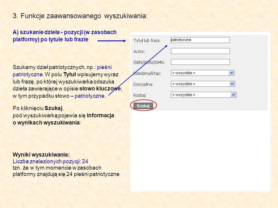 3. Funkcje zaawansowanego wyszukiwania: A) szukanie dzieła - pozycji (w zasobach platformy) po tytule lub frazie Szukamy dzieł patriotycznych, np.: pi