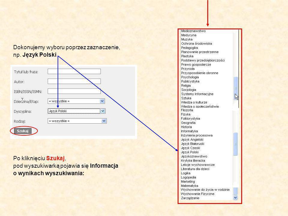 Po kliknięciu Szukaj, pod wyszukiwarką pojawia się Informacja o wynikach wyszukiwania: Dokonujemy wyboru poprzez zaznaczenie, np.