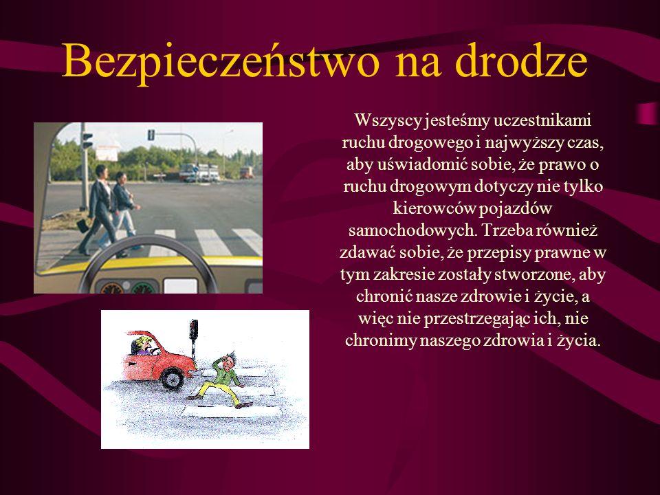 Bezpieczeństwo na drodze Wszyscy jesteśmy uczestnikami ruchu drogowego i najwyższy czas, aby uświadomić sobie, że prawo o ruchu drogowym dotyczy nie t