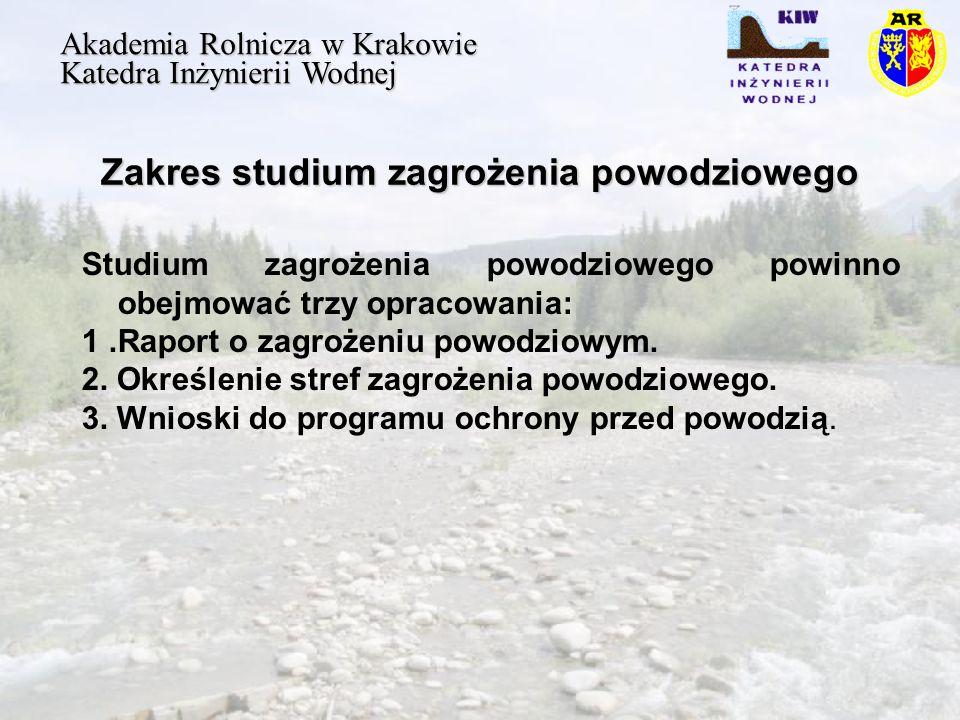Zakres studium zagrożenia powodziowego Akademia Rolnicza w Krakowie Katedra Inżynierii Wodnej Studium zagrożenia powodziowego powinno obejmować trzy opracowania: 1.Raport o zagrożeniu powodziowym.