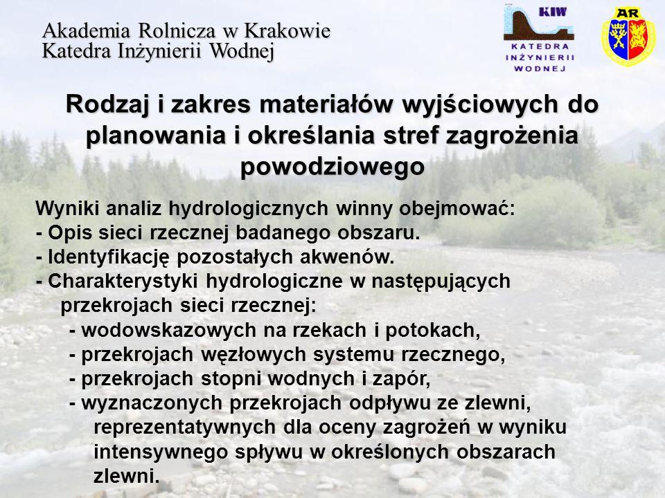 Rodzaj i zakres materiałów wyjściowych do planowania i określania stref zagrożenia powodziowego Akademia Rolnicza w Krakowie Katedra Inżynierii Wodnej Wyniki analiz hydrologicznych winny obejmować: - Opis sieci rzecznej badanego obszaru.