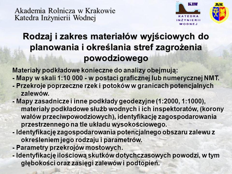 Rodzaj i zakres materiałów wyjściowych do planowania i określania stref zagrożenia powodziowego Akademia Rolnicza w Krakowie Katedra Inżynierii Wodnej Materiały podkładowe konieczne do analizy obejmują: - Mapy w skali 1:10 000 - w postaci graficznej lub numerycznej NMT.