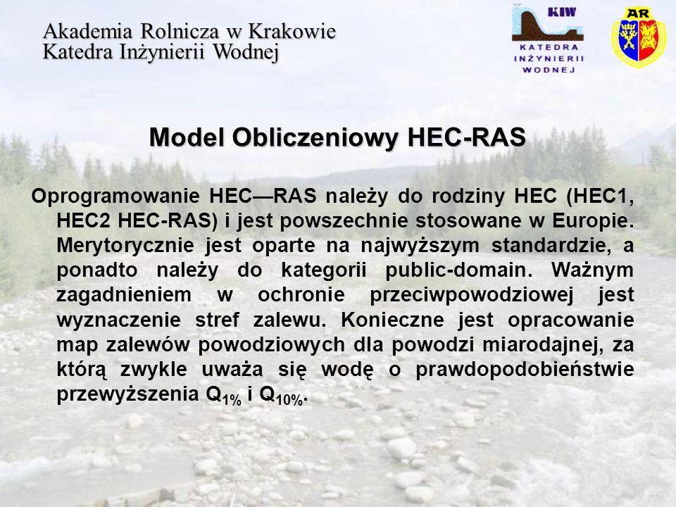 Model Obliczeniowy HEC-RAS Akademia Rolnicza w Krakowie Katedra Inżynierii Wodnej Oprogramowanie HECRAS należy do rodziny HEC (HEC1, HEC2 HEC-RAS) i jest powszechnie stosowane w Europie.