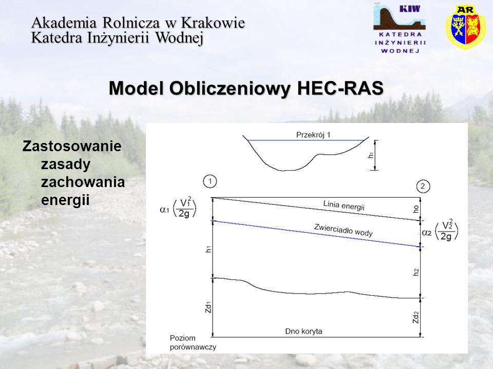 Model Obliczeniowy HEC-RAS Akademia Rolnicza w Krakowie Katedra Inżynierii Wodnej Zastosowanie zasady zachowania energii