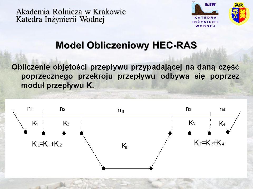 Model Obliczeniowy HEC-RAS Akademia Rolnicza w Krakowie Katedra Inżynierii Wodnej Obliczenie objętości przepływu przypadającej na daną część poprzecznego przekroju przepływu odbywa się poprzez moduł przepływu K.