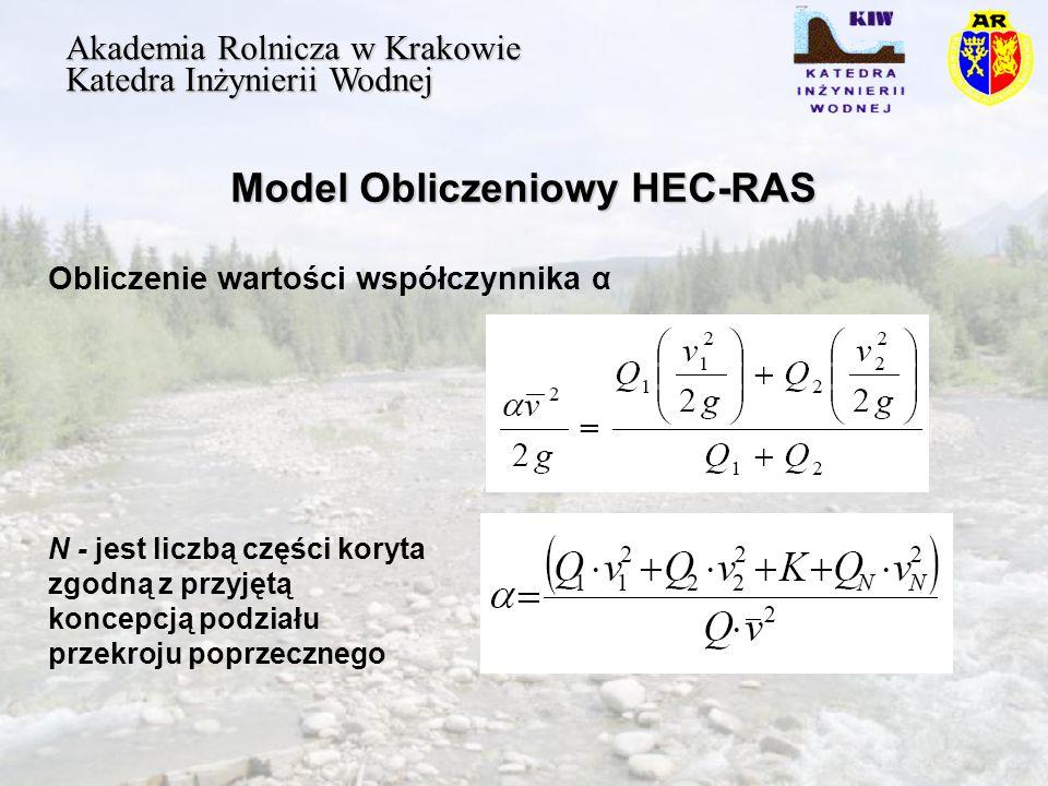 Model Obliczeniowy HEC-RAS Akademia Rolnicza w Krakowie Katedra Inżynierii Wodnej Obliczenie wartości współczynnika α N - jest liczbą części koryta zgodną z przyjętą koncepcją podziału przekroju poprzecznego