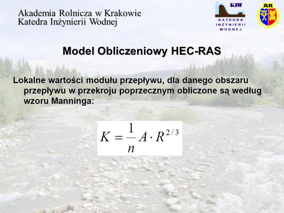 Model Obliczeniowy HEC-RAS Akademia Rolnicza w Krakowie Katedra Inżynierii Wodnej Lokalne wartości modułu przepływu, dla danego obszaru przepływu w przekroju poprzecznym obliczone są według wzoru Manninga: