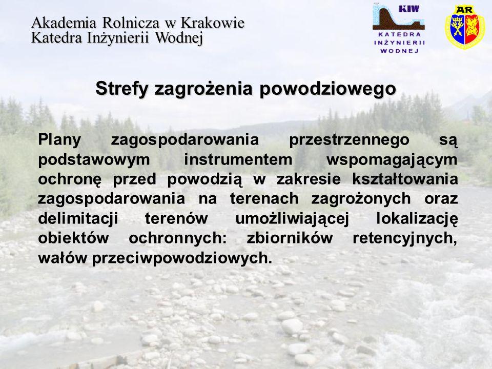 Strefy zagrożenia powodziowego Akademia Rolnicza w Krakowie Katedra Inżynierii Wodnej Plany zagospodarowania przestrzennego są podstawowym instrumentem wspomagającym ochronę przed powodzią w zakresie kształtowania zagospodarowania na terenach zagrożonych oraz delimitacji terenów umożliwiającej lokalizację obiektów ochronnych: zbiorników retencyjnych, wałów przeciwpowodziowych.