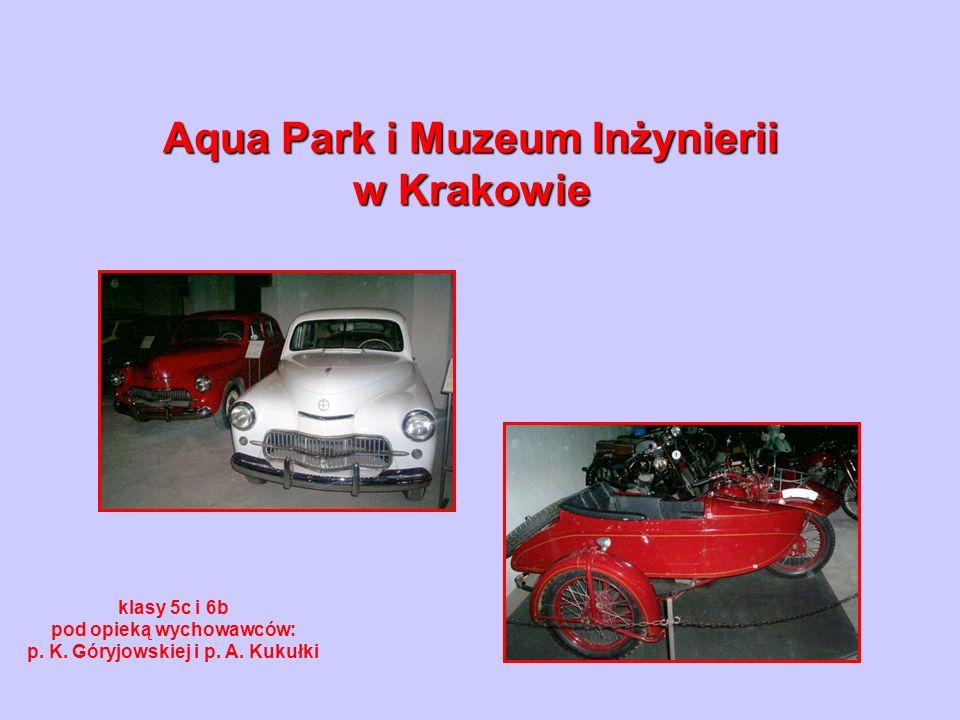 Aqua Park i Muzeum Inżynierii w Krakowie klasy 5c i 6b pod opieką wychowawców: p. K. Góryjowskiej i p. A. Kukułki