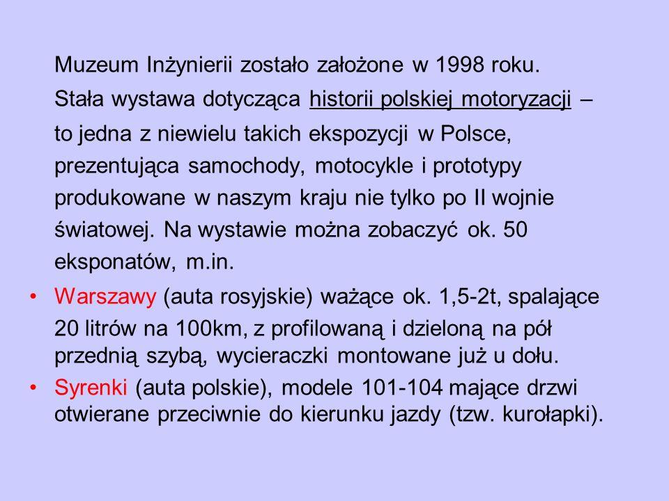 Muzeum Inżynierii zostało założone w 1998 roku. Stała wystawa dotycząca historii polskiej motoryzacji – to jedna z niewielu takich ekspozycji w Polsce