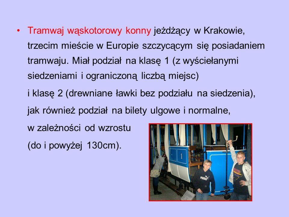 Tramwaj wąskotorowy konny jeżdżący w Krakowie, trzecim mieście w Europie szczycącym się posiadaniem tramwaju. Miał podział na klasę 1 (z wyściełanymi