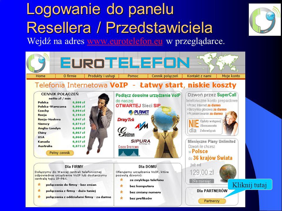Logowanie do panelu Resellera / Przedstawiciela Wejdź na adres www.eurotelefon.eu w przeglądarce.www.eurotelefon.eu Kliknij tutaj