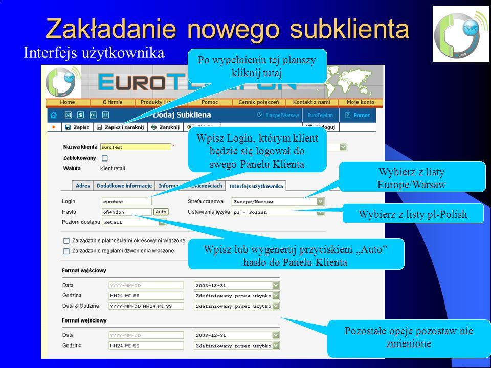 Zakładanie nowego subklienta Interfejs użytkownika Wpisz Login, którym klient będzie się logował do swego Panelu Klienta Wpisz lub wygeneruj przyciskiem Auto hasło do Panelu Klienta Wybierz z listy pl-Polish Pozostałe opcje pozostaw nie zmienione Wybierz z listy Europe/Warsaw Po wypełnieniu tej planszy kliknij tutaj