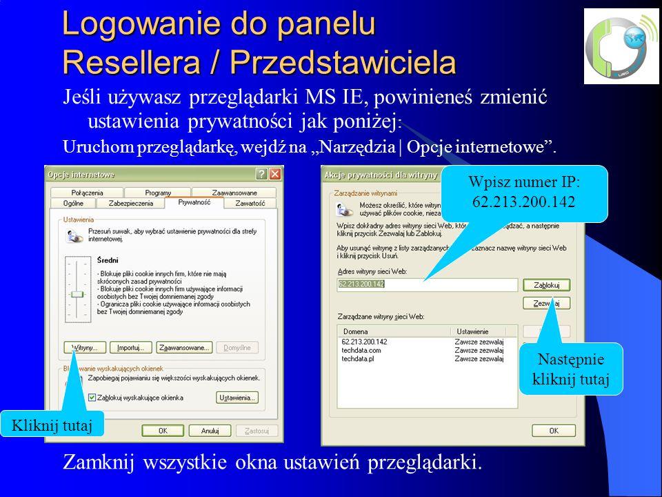 Logowanie do panelu Resellera / Przedstawiciela Jeśli używasz przeglądarki MS IE, powinieneś zmienić ustawienia prywatności jak poniżej : Uruchom przeglądarkę, wejdź na Narzędzia | Opcje internetowe.