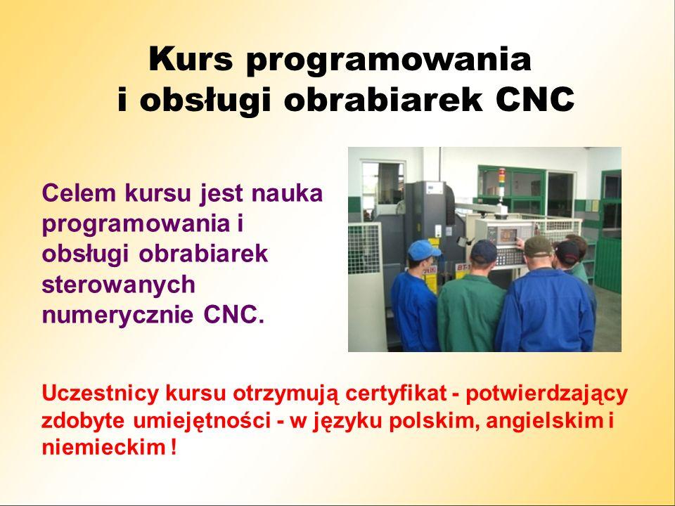 Kurs programowania i obsługi obrabiarek CNC Celem kursu jest nauka programowania i obsługi obrabiarek sterowanych numerycznie CNC.
