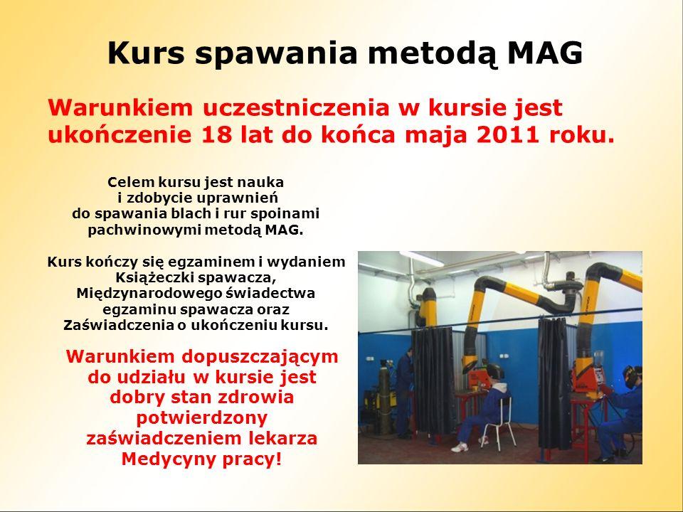 Kurs spawania metodą MAG Warunkiem uczestniczenia w kursie jest ukończenie 18 lat do końca maja 2011 roku.