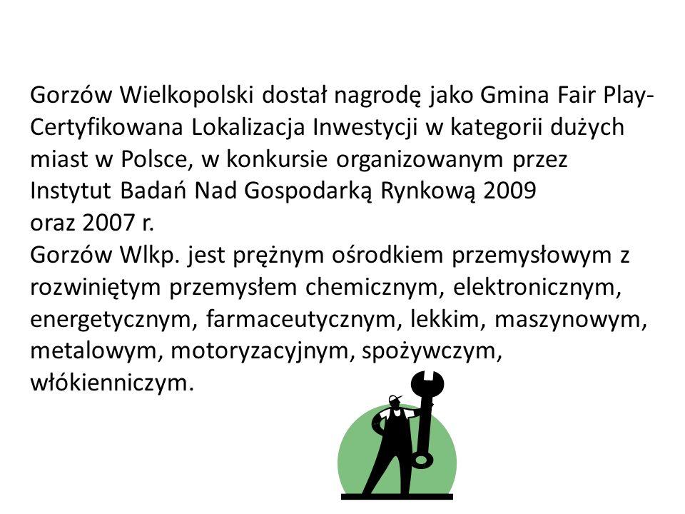 Gorzów Wielkopolski dostał nagrodę jako Gmina Fair Play- Certyfikowana Lokalizacja Inwestycji w kategorii dużych miast w Polsce, w konkursie organizowanym przez Instytut Badań Nad Gospodarką Rynkową 2009 oraz 2007 r.