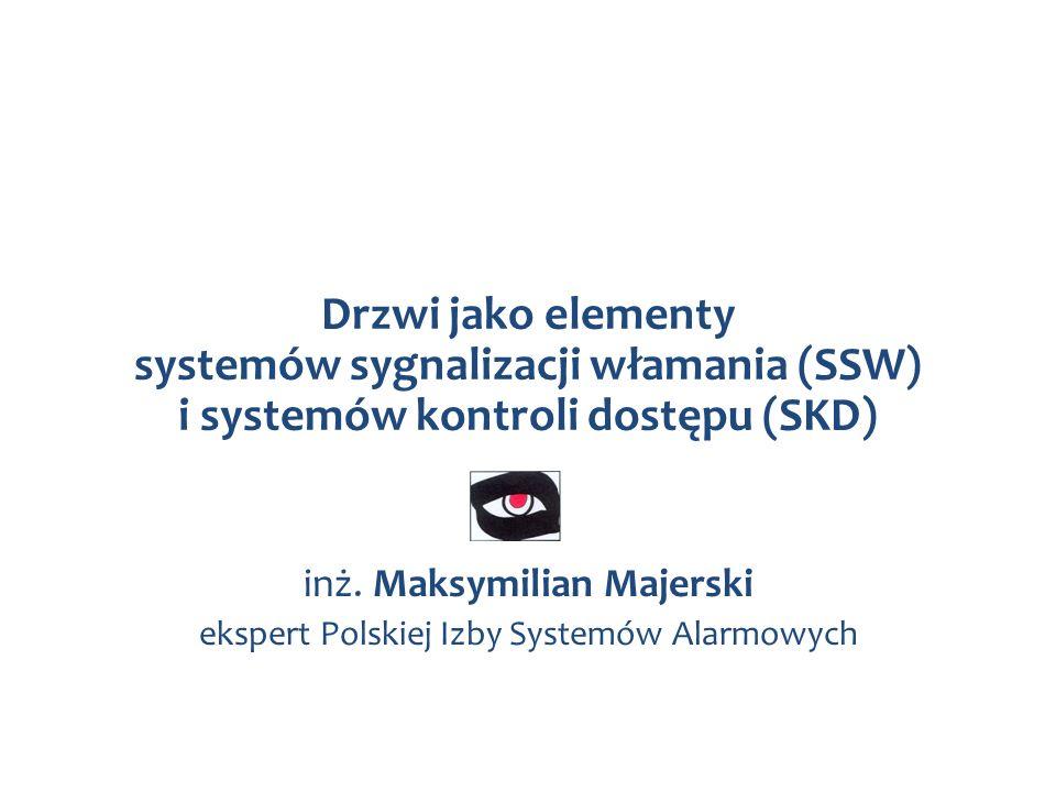 Drzwi jako elementy systemów sygnalizacji włamania (SSW) i systemów kontroli dostępu (SKD) inż. Maksymilian Majerski ekspert Polskiej Izby Systemów Al