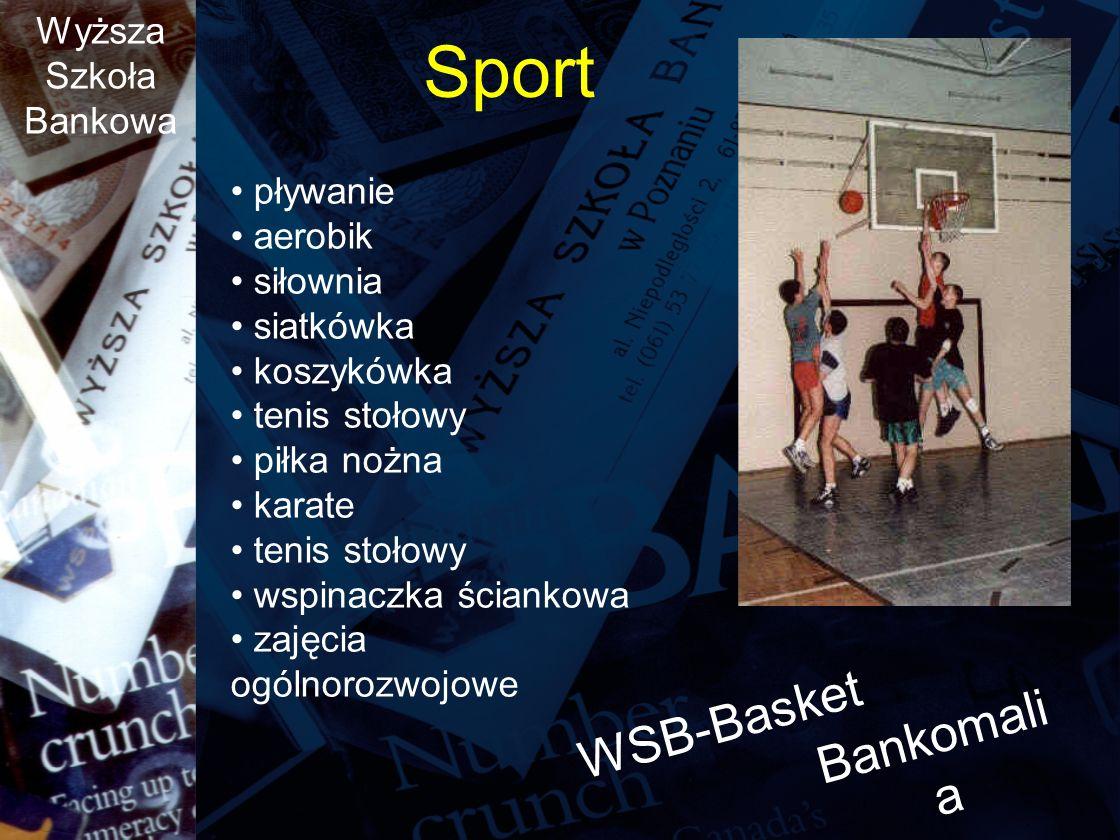 Wyższa Szkoła Bankowa Sport pływanie aerobik siłownia siatkówka koszykówka tenis stołowy piłka nożna karate tenis stołowy wspinaczka ściankowa zajęcia ogólnorozwojowe WSB-Basket Bankomali a