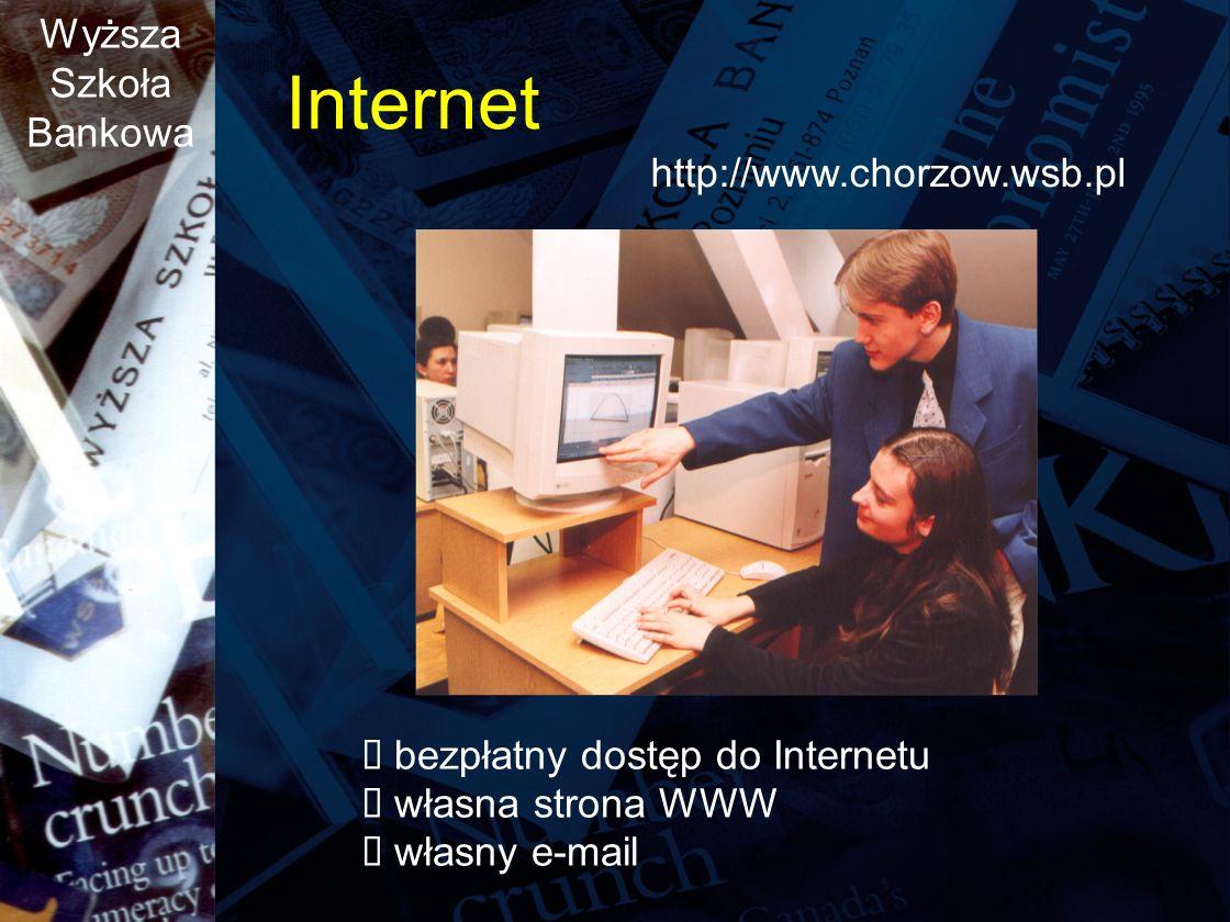 Wyższa Szkoła Bankowa Internet http://www.chorzow.wsb.pl bezpłatny dostęp do Internetu własna strona WWW własny e-mail
