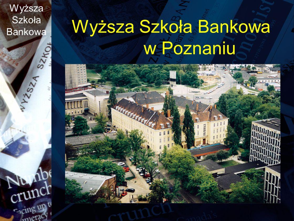 Wyższa Szkoła Bankowa Wyższa Szkoła Bankowa w Poznaniu