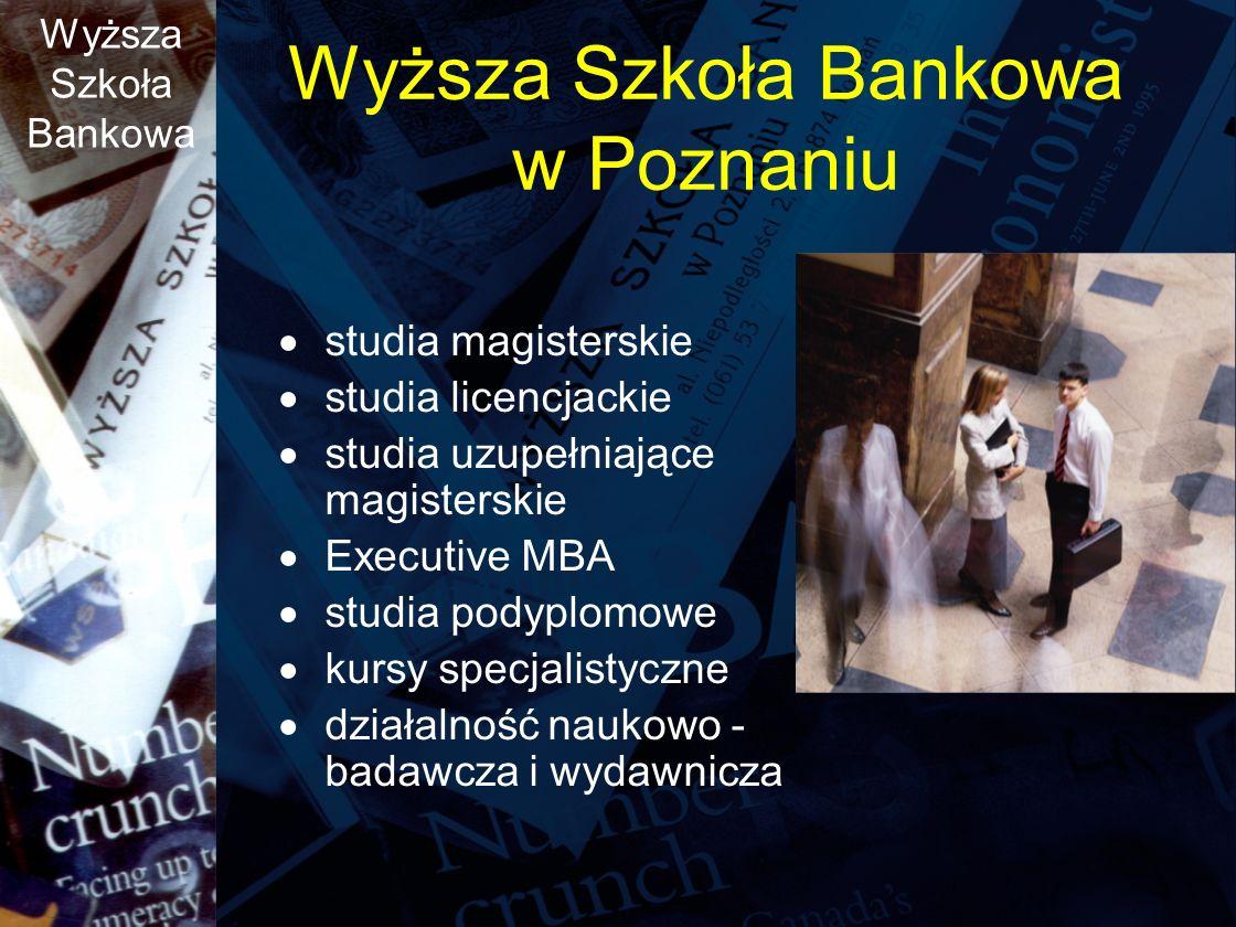 Wyższa Szkoła Bankowa Wyższa Szkoła Bankowa w Poznaniu studia magisterskie studia licencjackie studia uzupełniające magisterskie Executive MBA studia podyplomowe kursy specjalistyczne działalność naukowo - badawcza i wydawnicza