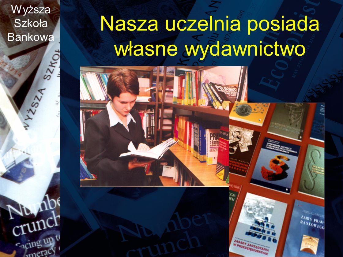 Wyższa Szkoła Bankowa Nasza uczelnia posiada własne wydawnictwo
