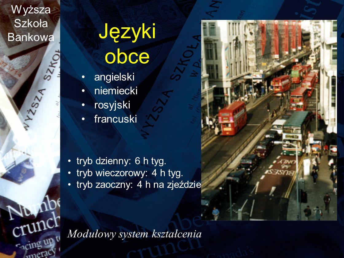 Wyższa Szkoła Bankowa Języki obce angielski niemiecki rosyjski francuski tryb dzienny: 6 h tyg.