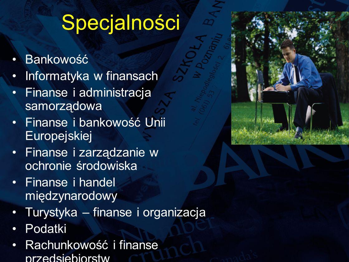 Specjalności Bankowość Informatyka w finansach Finanse i administracja samorządowa Finanse i bankowość Unii Europejskiej Finanse i zarządzanie w ochronie środowiska Finanse i handel międzynarodowy Turystyka – finanse i organizacja Podatki Rachunkowość i finanse przedsiębiorstw