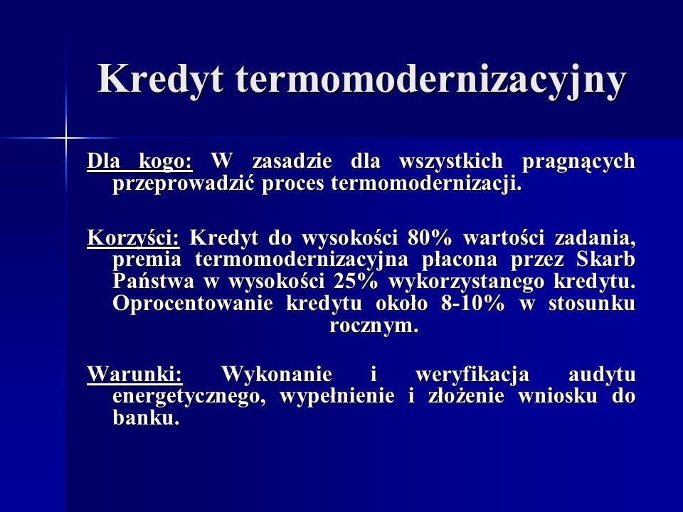 Kredyt termomodernizacyjny Dla kogo: W zasadzie dla wszystkich pragnących przeprowadzić proces termomodernizacji.