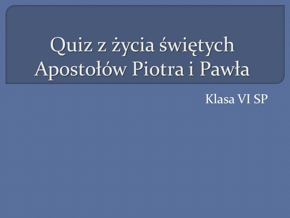 Quiz z życia świętych Apostołów Piotra i Pawła Klasa VI SP