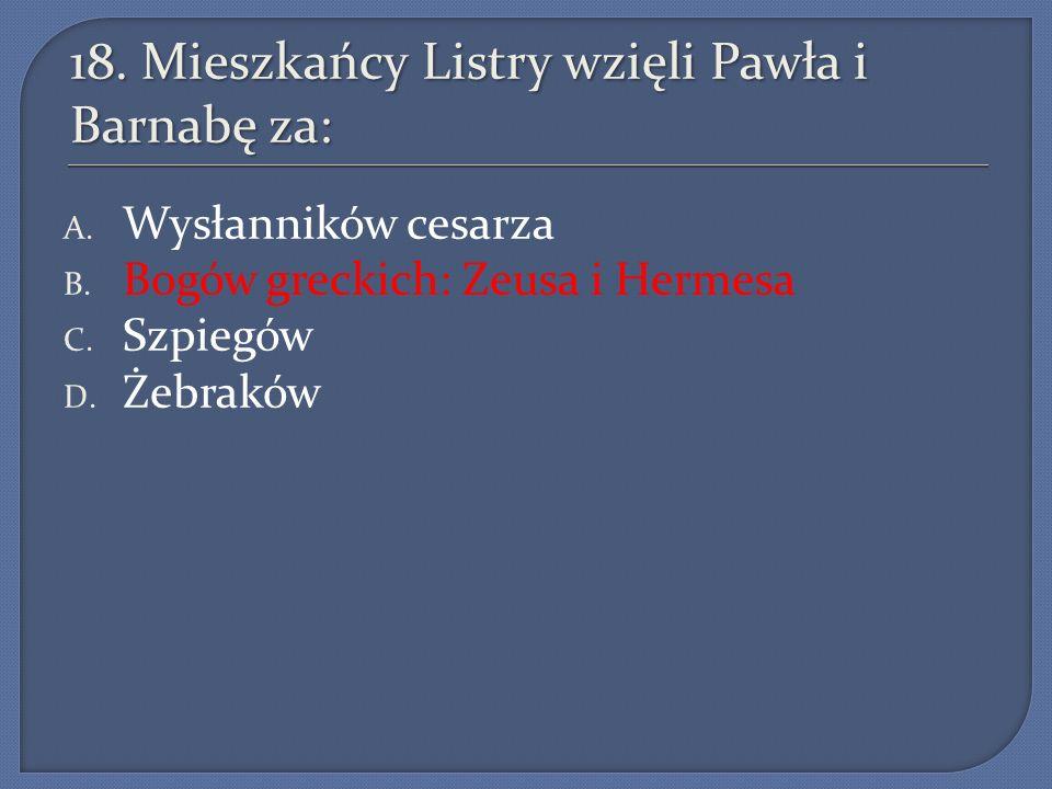 18.Mieszkańcy Listry wzięli Pawła i Barnabę za: A.