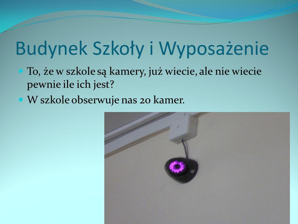 Budynek Szkoły i Wyposażenie To, że w szkole są kamery, już wiecie, ale nie wiecie pewnie ile ich jest? W szkole obserwuje nas 20 kamer.