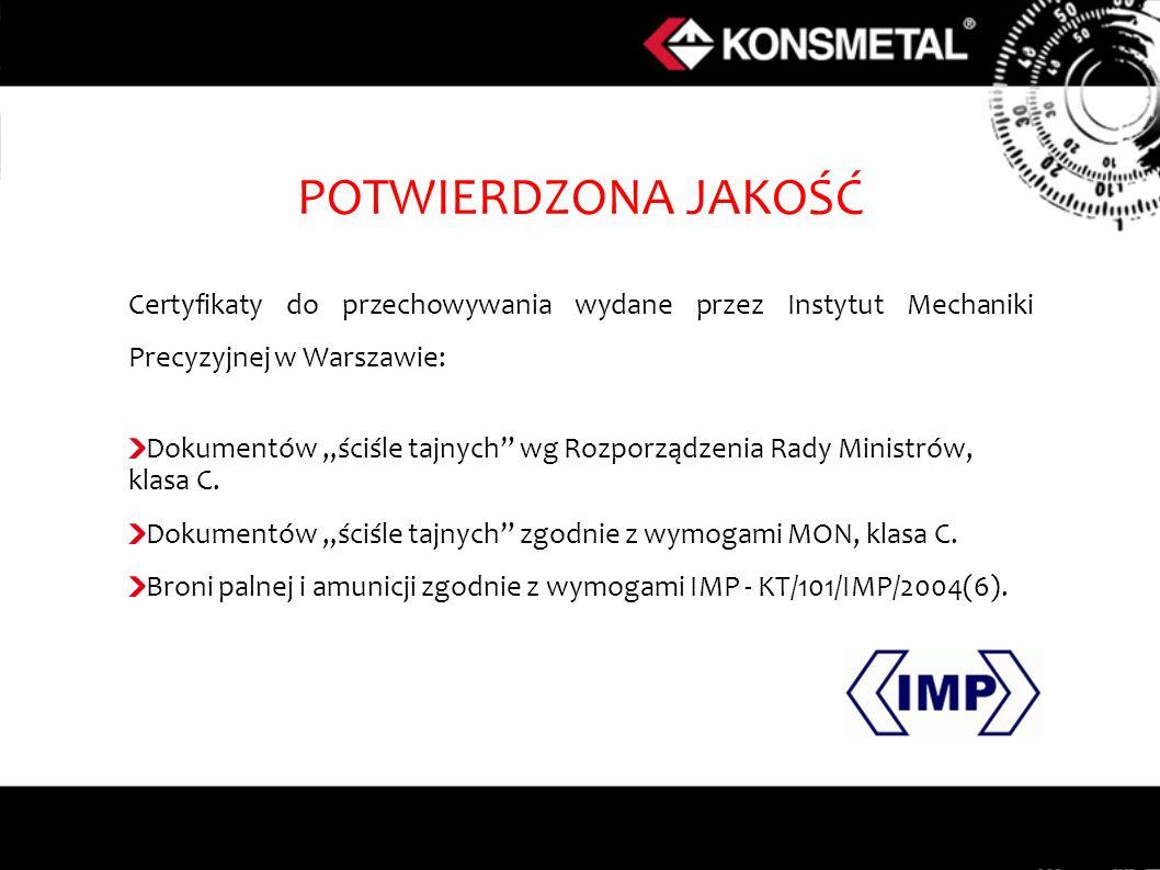 POTWIERDZONA JAKOŚĆ Certyfikaty do przechowywania wydane przez Instytut Mechaniki Precyzyjnej w Warszawie: Dokumentów ściśle tajnych wg Rozporządzenia Rady Ministrów, klasa C.