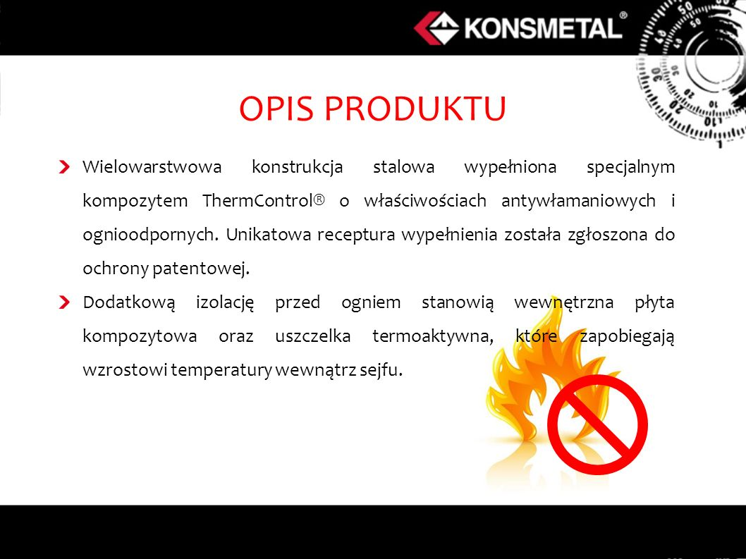 OPIS PRODUKTU Wielowarstwowa konstrukcja stalowa wypełniona specjalnym kompozytem ThermControl® o właściwościach antywłamaniowych i ognioodpornych.
